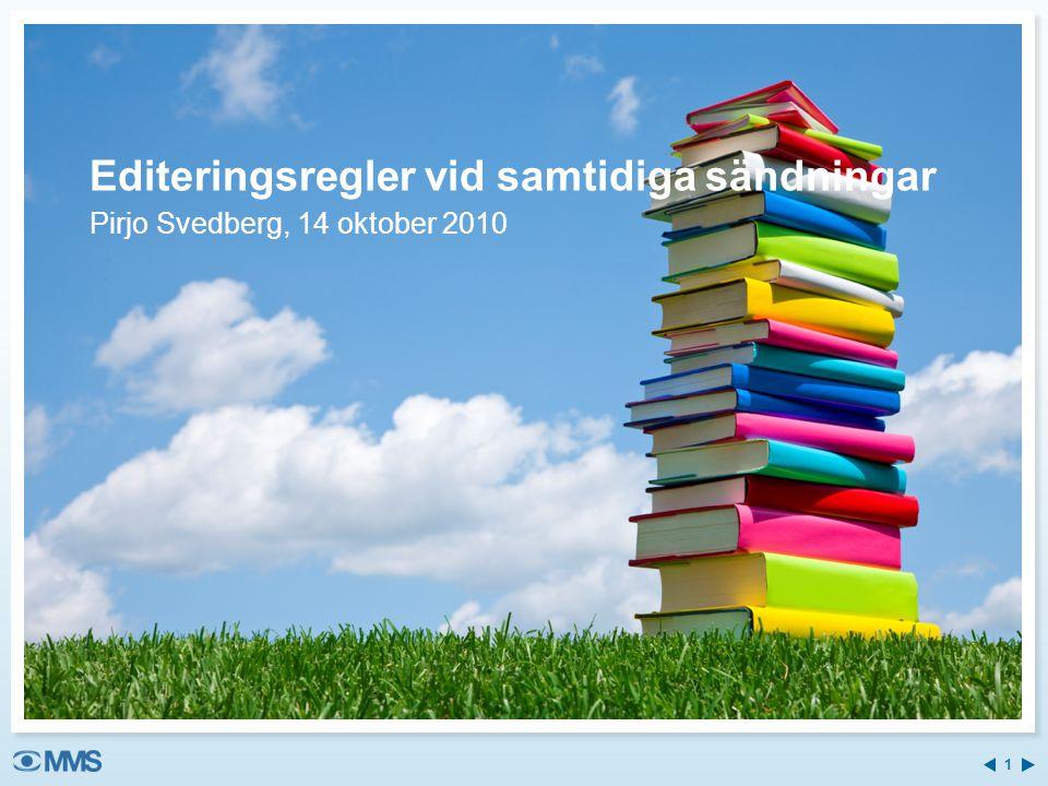 Editeringsregler vid samtidiga sändningar Pirjo Svedberg, 14 oktober 2010 1