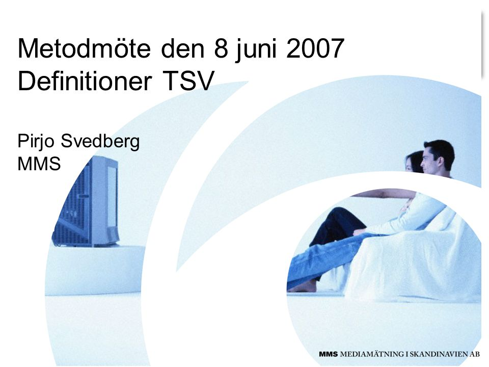 Metodmöte den 8 juni 2007 Definitioner TSV Pirjo Svedberg MMS