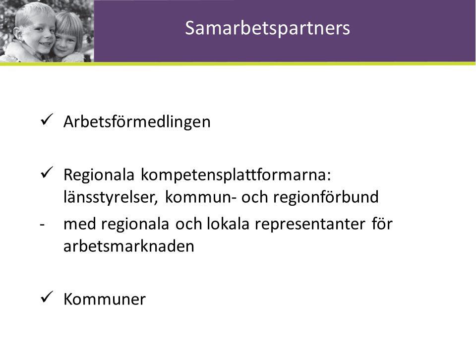 Samarbetspartners Arbetsförmedlingen Regionala kompetensplattformarna: länsstyrelser, kommun- och regionförbund -med regionala och lokala representanter för arbetsmarknaden Kommuner