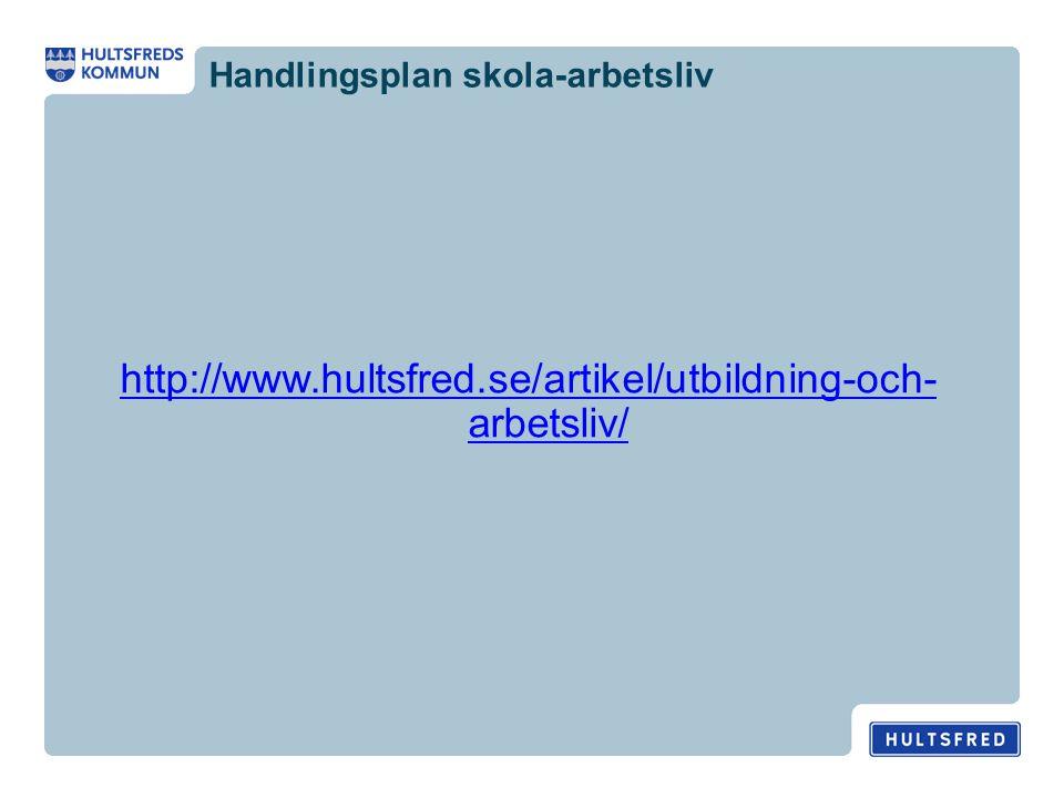 Handlingsplan skola-arbetsliv http://www.hultsfred.se/artikel/utbildning-och- arbetsliv/