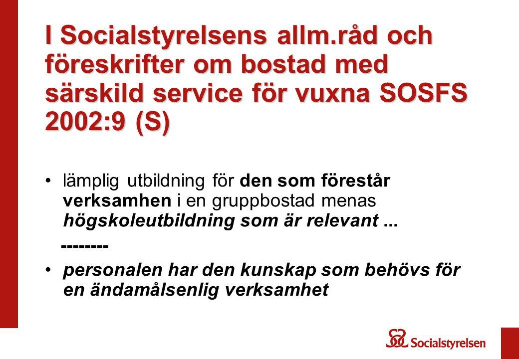 I Socialstyrelsens allm.råd och föreskrifter om bostad med särskild service för vuxna SOSFS 2002:9 (S) lämplig utbildning för den som förestår verksam