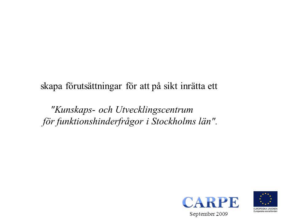 skapa förutsättningar för att på sikt inrätta ett Kunskaps- och Utvecklingscentrum för funktionshinderfrågor i Stockholms län .
