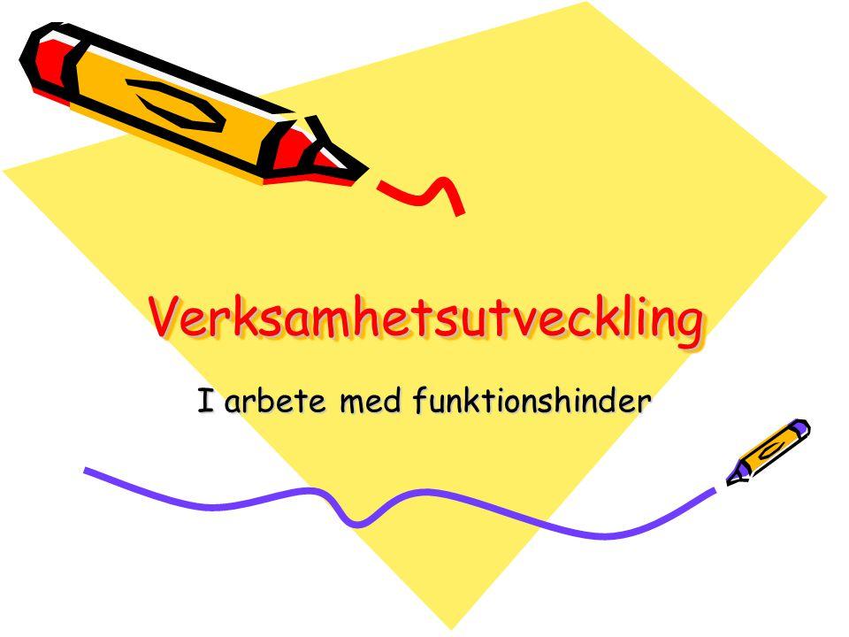 VerksamhetsutvecklingVerksamhetsutveckling I arbete med funktionshinder