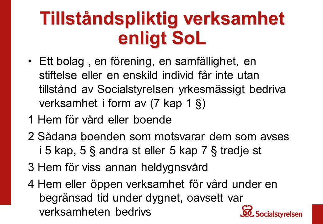 Tillståndspliktig verksamhet enligt SoL Ett bolag, en förening, en samfällighet, en stiftelse eller en enskild individ får inte utan tillstånd av Soci