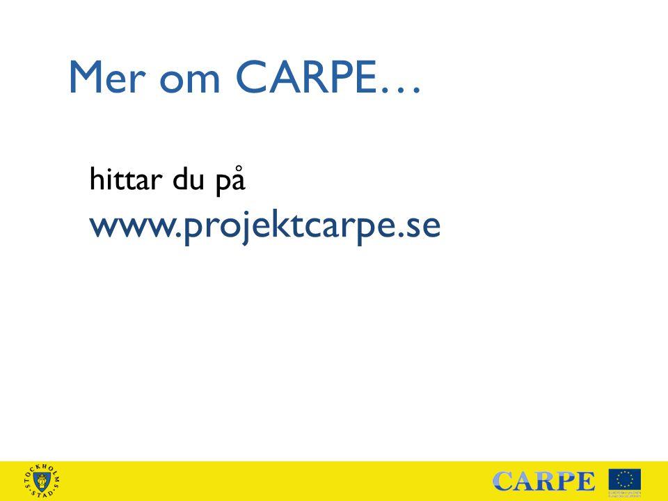 hittar du på www.projektcarpe.se Mer om CARPE…