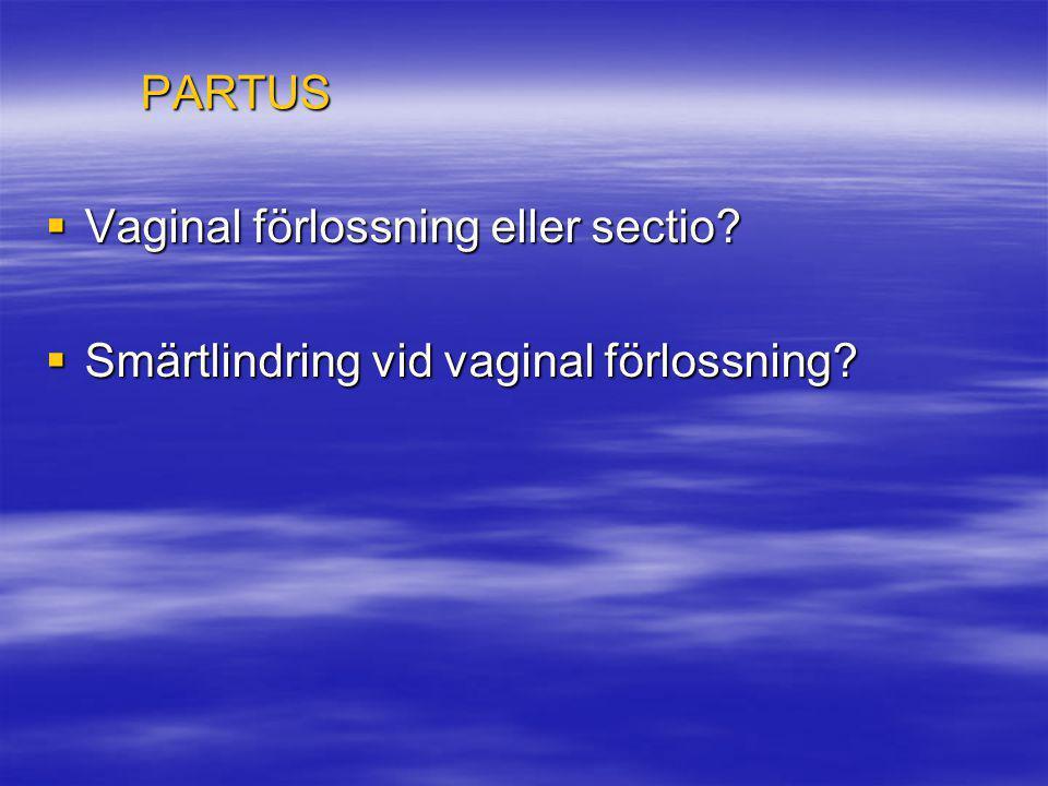 PARTUS  Vaginal förlossning eller sectio?  Smärtlindring vid vaginal förlossning?