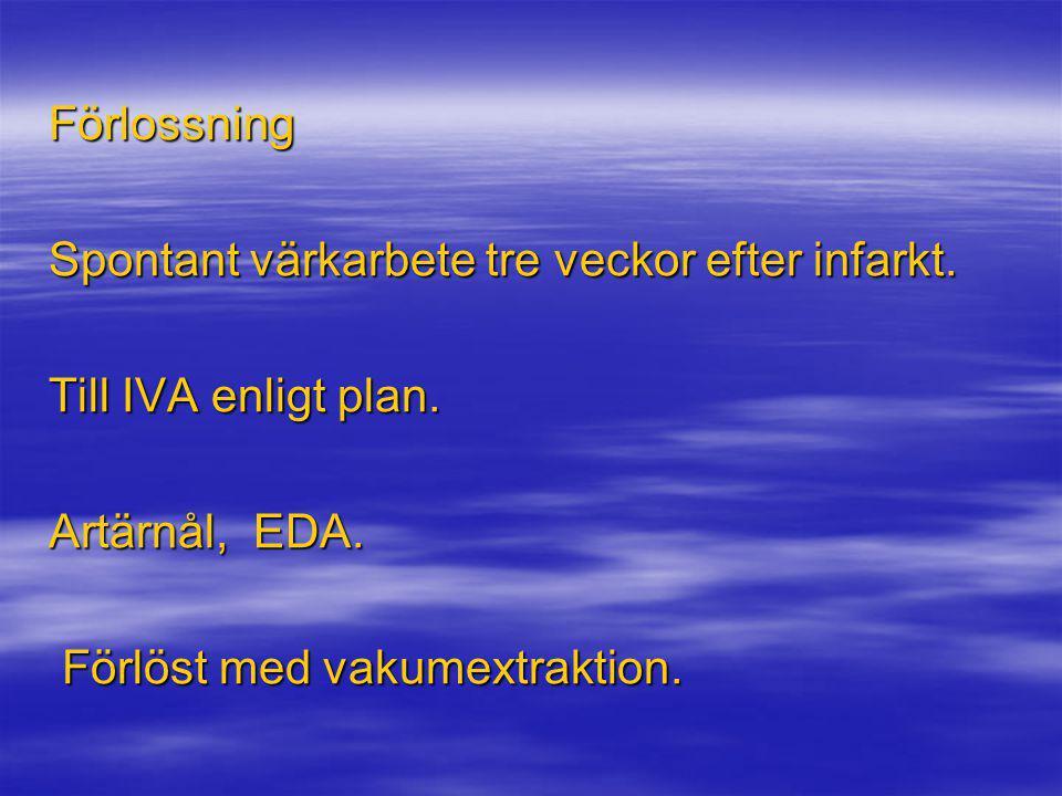 Förlossning Spontant värkarbete tre veckor efter infarkt. Till IVA enligt plan. Artärnål, EDA. Förlöst med vakumextraktion. Förlöst med vakumextraktio