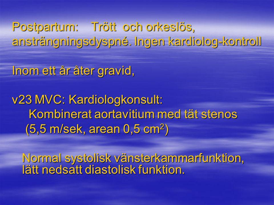 Postpartum: Trött och orkeslös, ansträngningsdyspné. Ingen kardiolog-kontroll Inom ett år åter gravid, v23 MVC: Kardiologkonsult: Kombinerat aortaviti