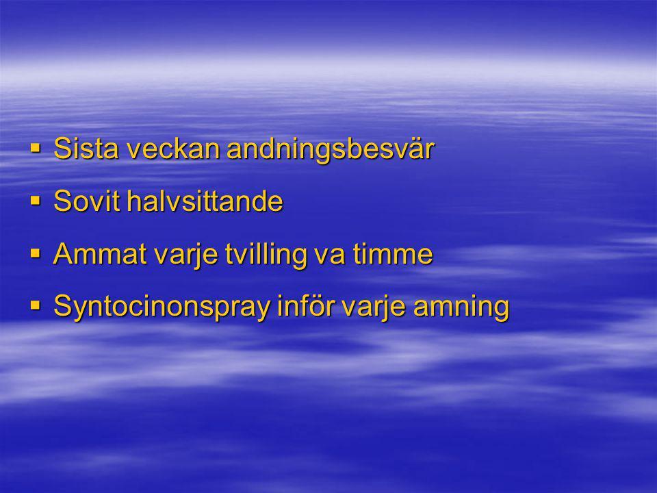  Sista veckan andningsbesvär  Sovit halvsittande  Ammat varje tvilling va timme  Syntocinonspray inför varje amning