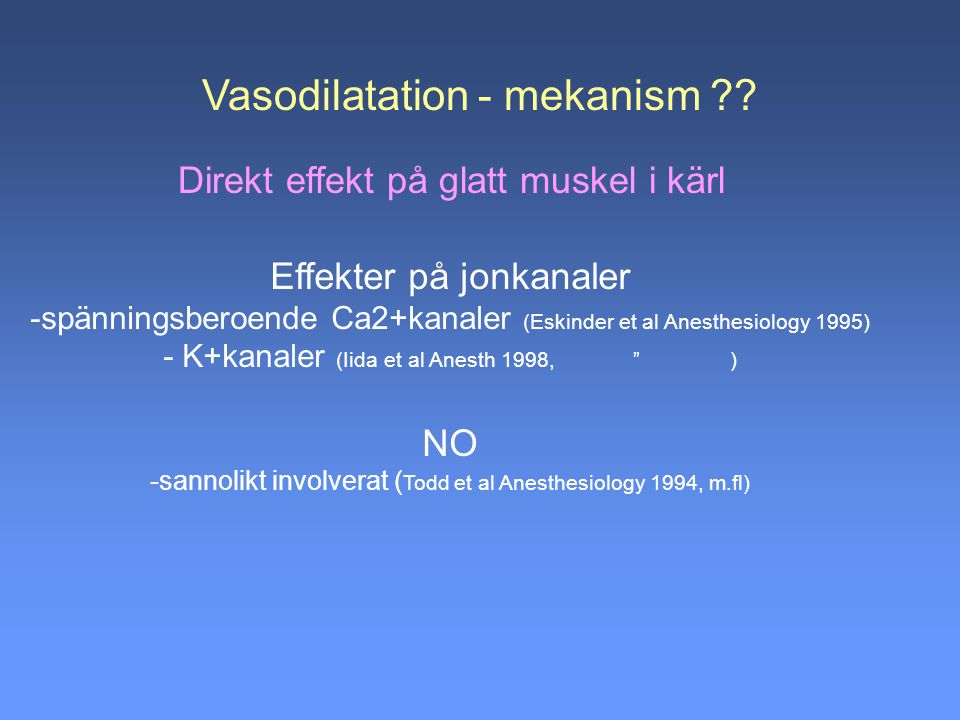 Vasodilatation - mekanism ?? Effekter på jonkanaler -spänningsberoende Ca2+kanaler (Eskinder et al Anesthesiology 1995) - K+kanaler (Iida et al Anesth