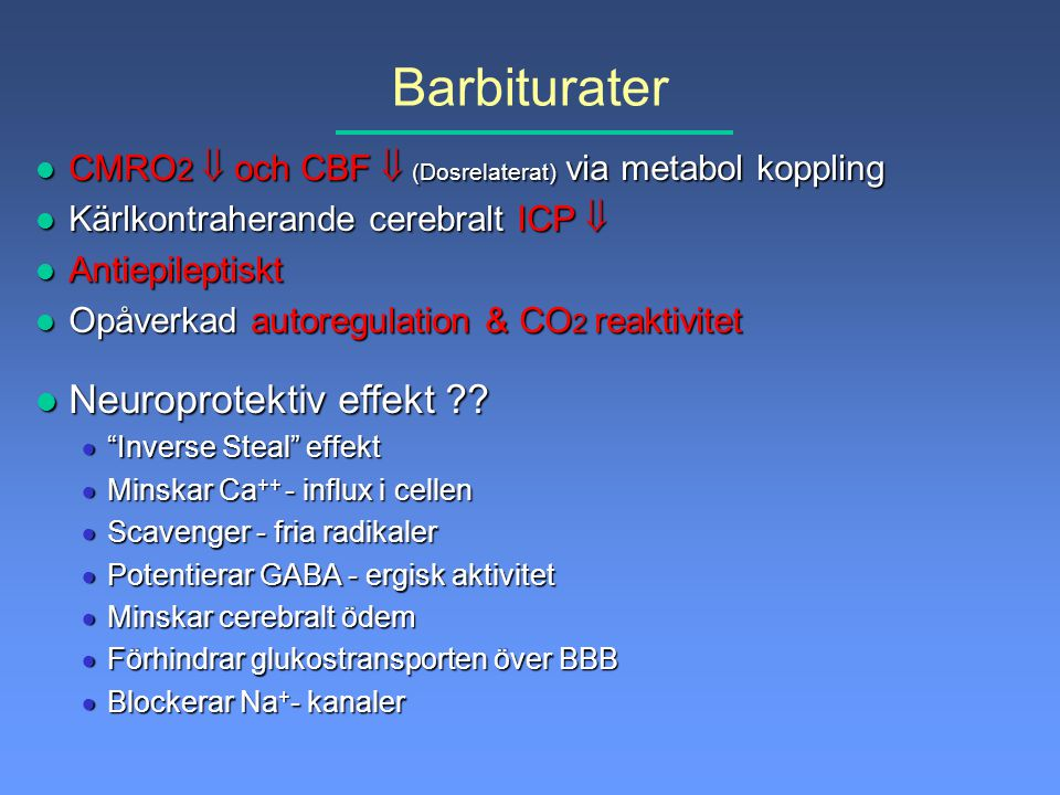Barbiturater l CMRO 2  och CBF  (Dosrelaterat) via metabol koppling l Kärlkontraherande cerebralt ICP  l Antiepileptiskt l Opåverkad autoregulation