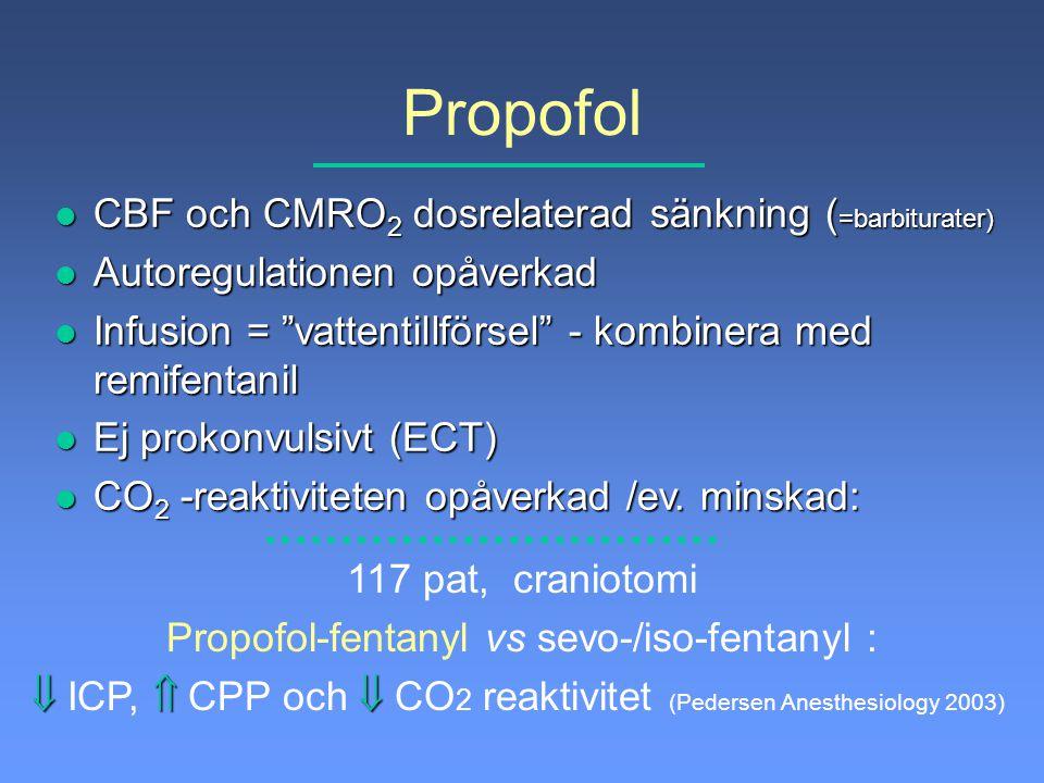 """Propofol l CBF och CMRO 2 dosrelaterad sänkning ( =barbiturater) l Autoregulationen opåverkad l Infusion = """"vattentillförsel"""" - kombinera med remifent"""