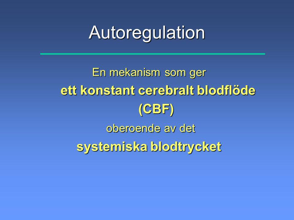 Autoregulation En mekanism som ger ett konstant cerebralt blodflöde (CBF) oberoende av det oberoende av det systemiska blodtrycket