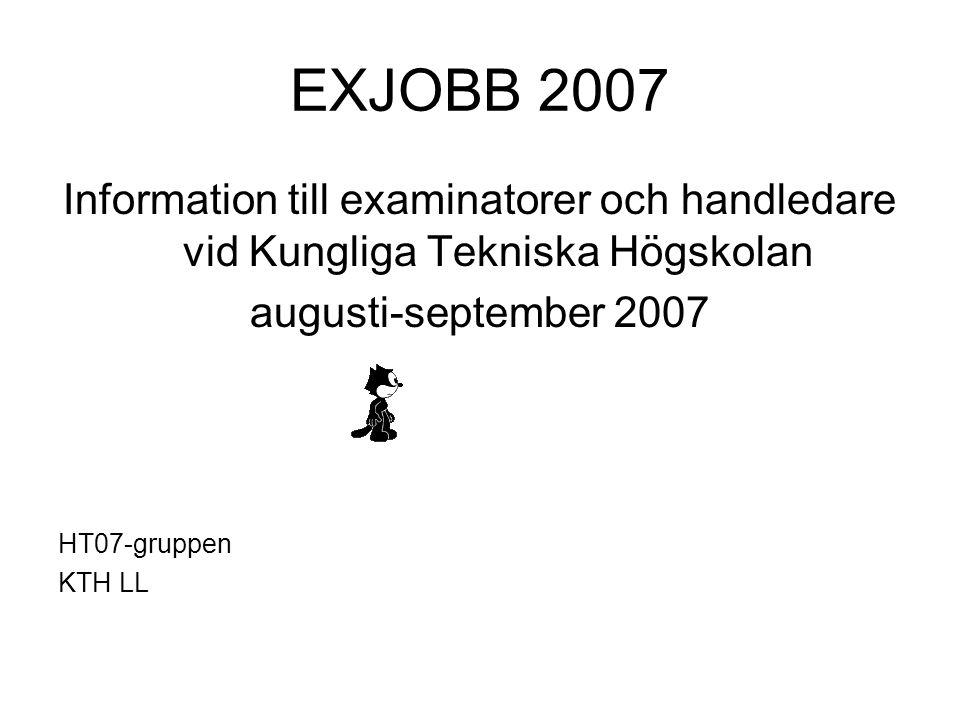 EXJOBB 2007 Information till examinatorer och handledare vid Kungliga Tekniska Högskolan augusti-september 2007 HT07-gruppen KTH LL
