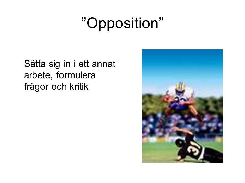 """""""Opposition"""" Sätta sig in i ett annat arbete, formulera frågor och kritik"""
