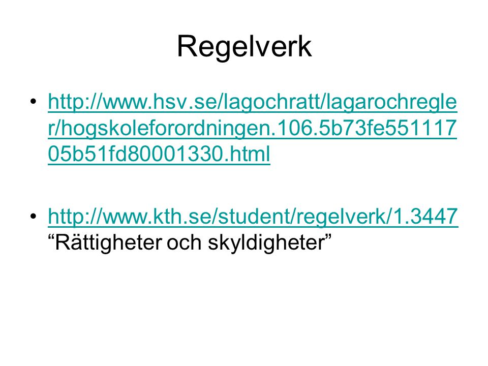 Regelverk http://www.hsv.se/lagochratt/lagarochregle r/hogskoleforordningen.106.5b73fe551117 05b51fd80001330.htmlhttp://www.hsv.se/lagochratt/lagarochregle r/hogskoleforordningen.106.5b73fe551117 05b51fd80001330.html http://www.kth.se/student/regelverk/1.3447 Rättigheter och skyldigheter http://www.kth.se/student/regelverk/1.3447