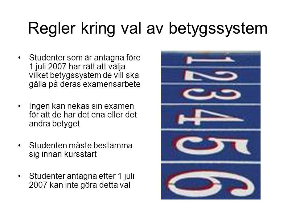 Regler kring val av betygssystem Studenter som är antagna före 1 juli 2007 har rätt att välja vilket betygssystem de vill ska gälla på deras examensar