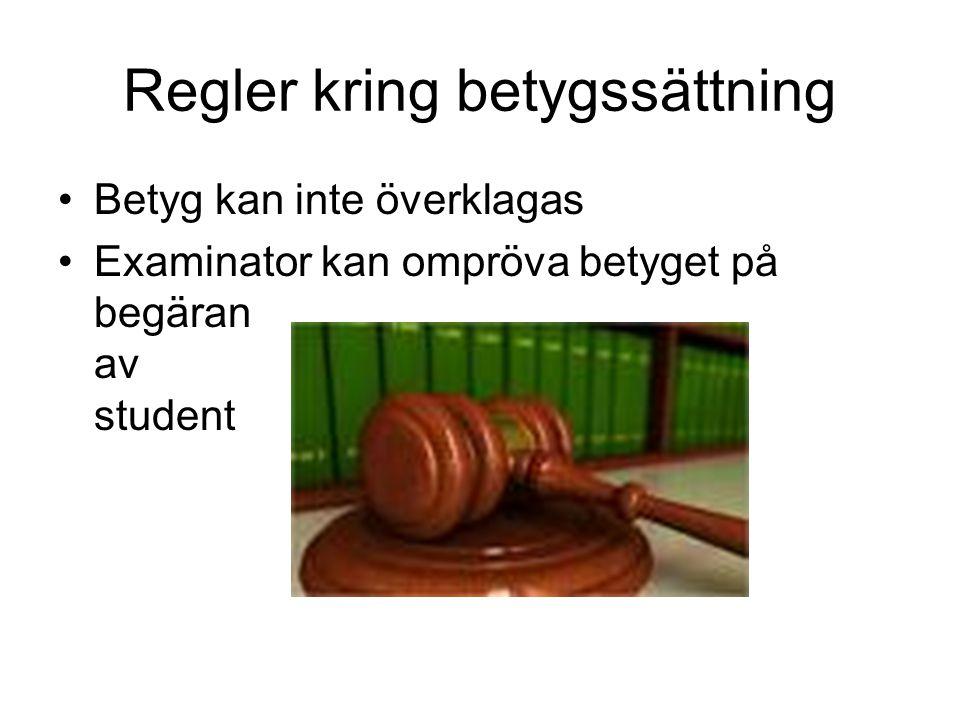 Regler kring betygssättning Betyg kan inte överklagas Examinator kan ompröva betyget på begäran av student