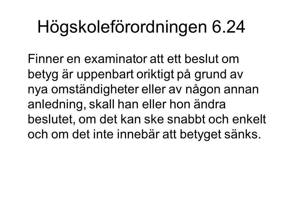 Högskoleförordningen 6.24 Finner en examinator att ett beslut om betyg är uppenbart oriktigt på grund av nya omständigheter eller av någon annan anled