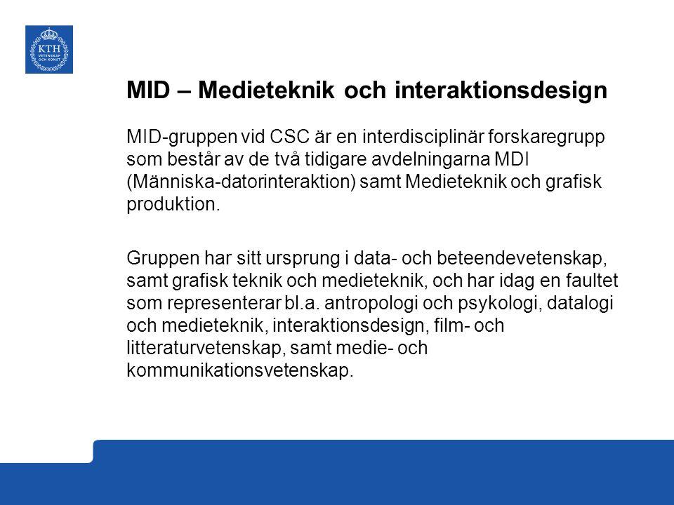 MID – Medieteknik och interaktionsdesign MID-gruppen vid CSC är en interdisciplinär forskaregrupp som består av de två tidigare avdelningarna MDI (Människa-datorinteraktion) samt Medieteknik och grafisk produktion.