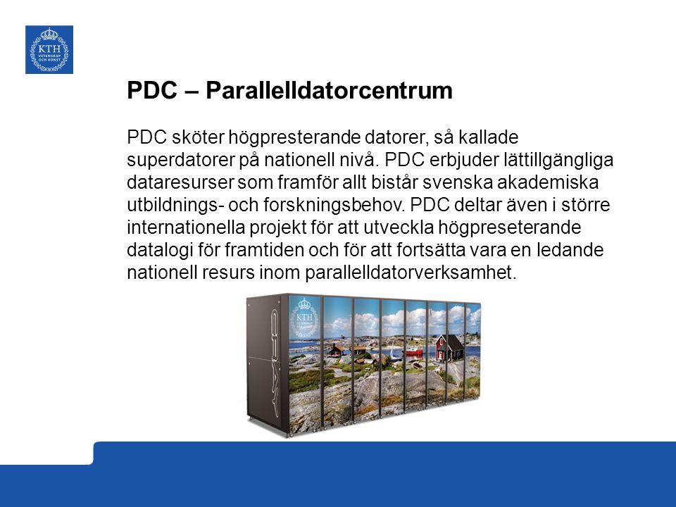 PDC – Parallelldatorcentrum PDC sköter högpresterande datorer, så kallade superdatorer på nationell nivå.