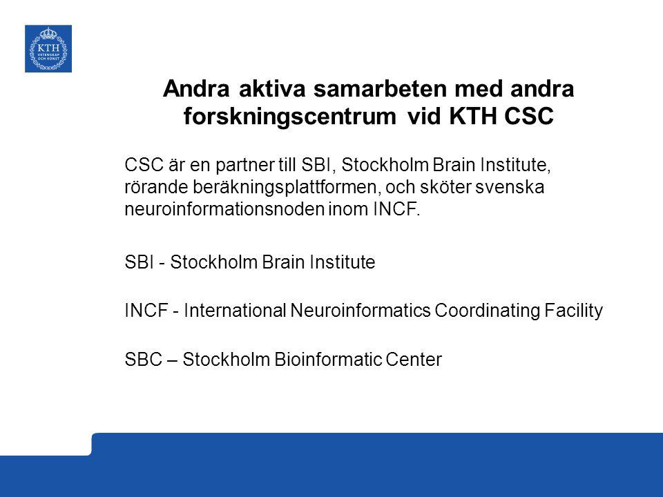 Andra aktiva samarbeten med andra forskningscentrum vid KTH CSC CSC är en partner till SBI, Stockholm Brain Institute, rörande beräkningsplattformen, och sköter svenska neuroinformationsnoden inom INCF.