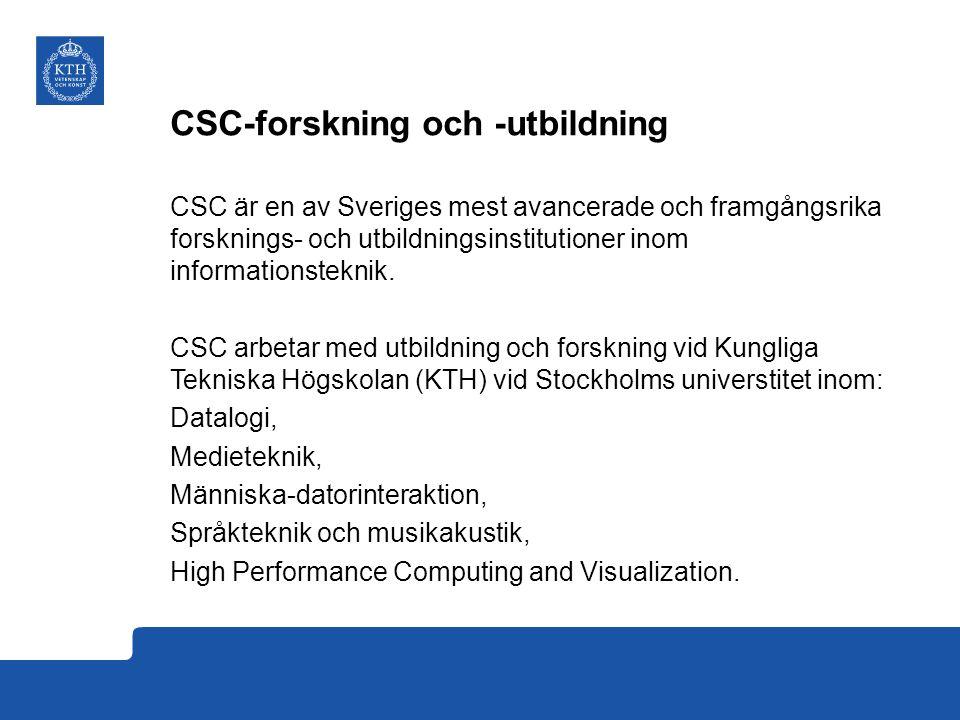 CSC-forskning och -utbildning CSC är en av Sveriges mest avancerade och framgångsrika forsknings- och utbildningsinstitutioner inom informationsteknik.