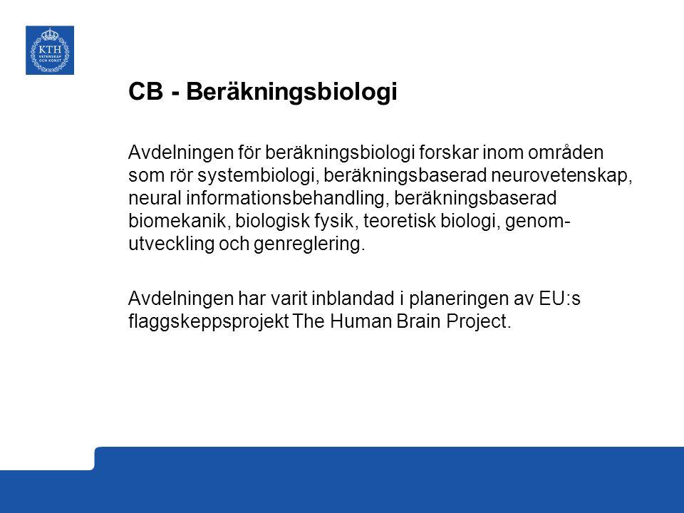 CB - Beräkningsbiologi Avdelningen för beräkningsbiologi forskar inom områden som rör systembiologi, beräkningsbaserad neurovetenskap, neural informationsbehandling, beräkningsbaserad biomekanik, biologisk fysik, teoretisk biologi, genom- utveckling och genreglering.