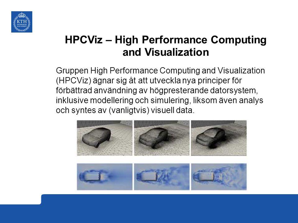 HPCViz – High Performance Computing and Visualization Gruppen High Performance Computing and Visualization (HPCViz) ägnar sig åt att utveckla nya principer för förbättrad användning av högpresterande datorsystem, inklusive modellering och simulering, liksom även analys och syntes av (vanligtvis) visuell data.
