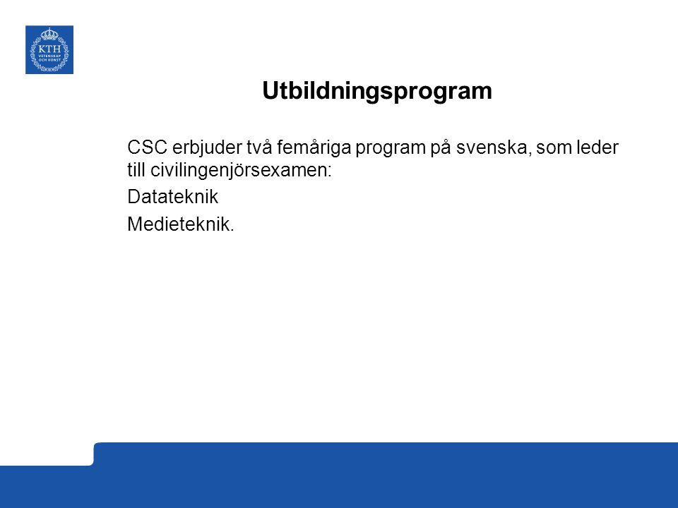 Utbildningsprogram CSC erbjuder två femåriga program på svenska, som leder till civilingenjörsexamen: Datateknik Medieteknik.