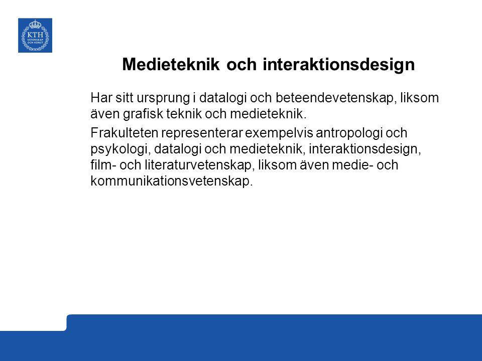 Medieteknik och interaktionsdesign Har sitt ursprung i datalogi och beteendevetenskap, liksom även grafisk teknik och medieteknik.