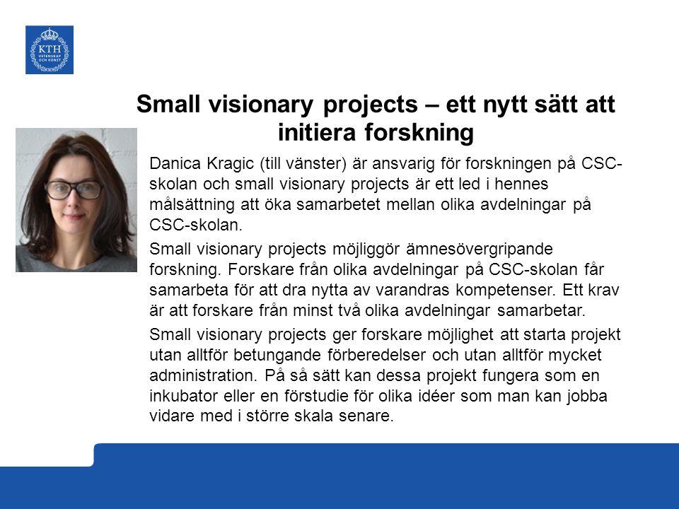 Small visionary projects – ett nytt sätt att initiera forskning Danica Kragic (till vänster) är ansvarig för forskningen på CSC- skolan och small visionary projects är ett led i hennes målsättning att öka samarbetet mellan olika avdelningar på CSC-skolan.