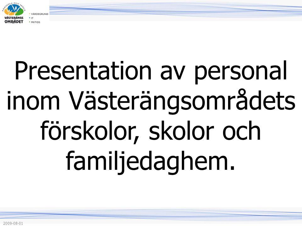 Presentation av personal inom Västerängsområdets förskolor, skolor och familjedaghem. 2009-08-01