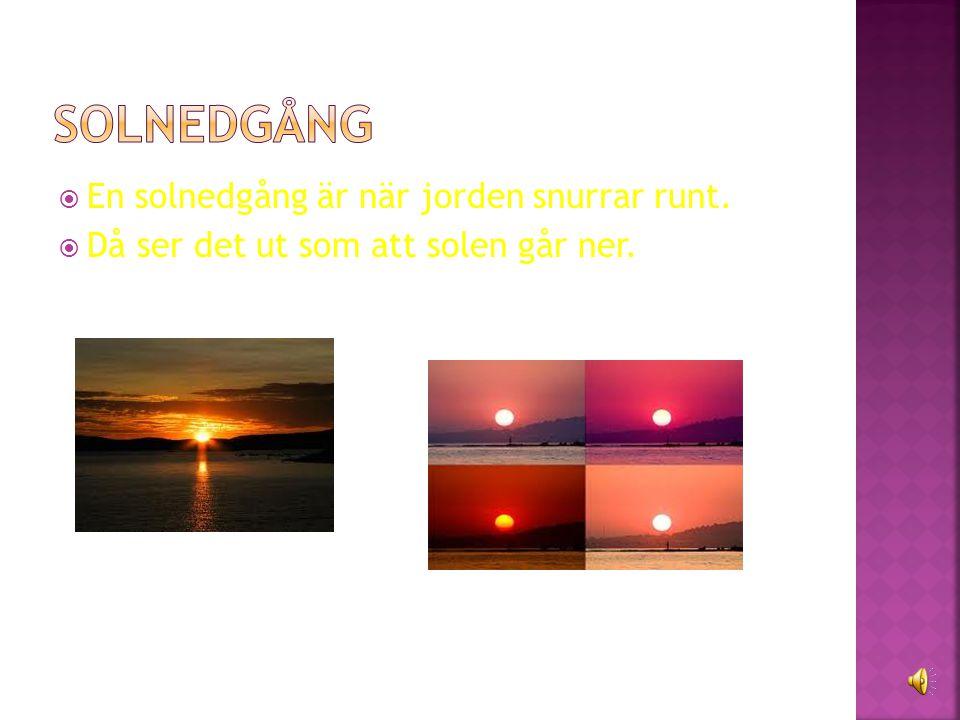  En solnedgång är när jorden snurrar runt.  Då ser det ut som att solen går ner.