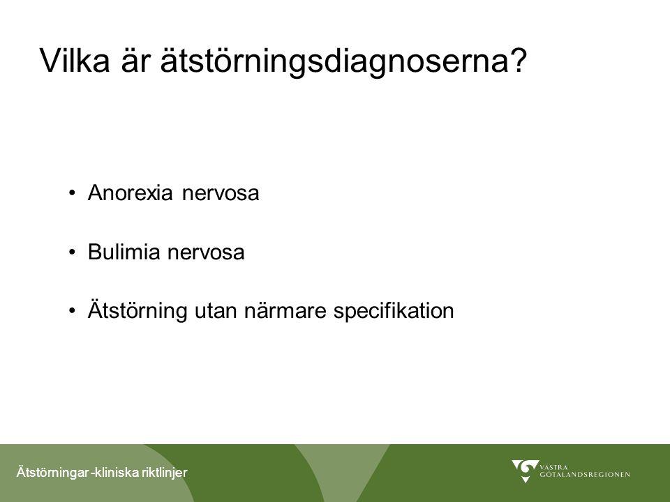 Ätstörningar -kliniska riktlinjer Diagnostiska kriterier DSM IV Anorexia nervosa Undervikt, 85 % av normalvikt Viktfobi Störd kroppsuppfattning.