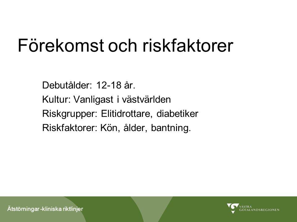 Ätstörningar -kliniska riktlinjer Förekomst och riskfaktorer Debutålder: 12-18 år.