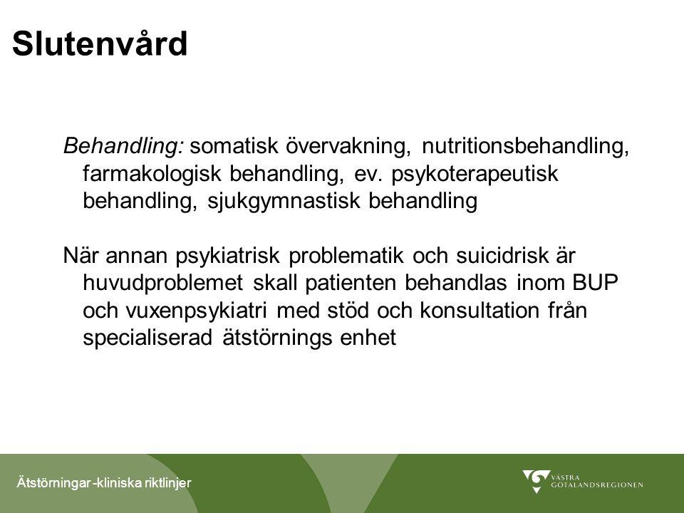 Ätstörningar -kliniska riktlinjer Behandling: somatisk övervakning, nutritionsbehandling, farmakologisk behandling, ev.