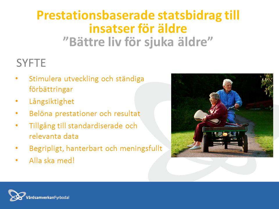 """Prestationsbaserade statsbidrag till insatser för äldre """"Bättre liv för sjuka äldre"""" SYFTE Stimulera utveckling och ständiga förbättringar Långsiktigh"""