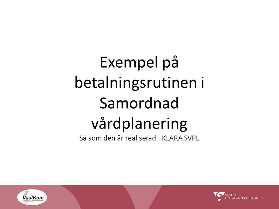 Exempel på betalningsrutinen i Samordnad vårdplanering Så som den är realiserad i KLARA SVPL