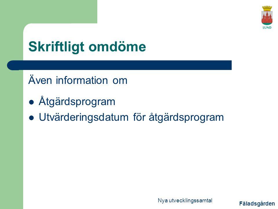 Fäladsgården Nya utvecklingssamtal Skriftligt omdöme Även information om Åtgärdsprogram Utvärderingsdatum för åtgärdsprogram
