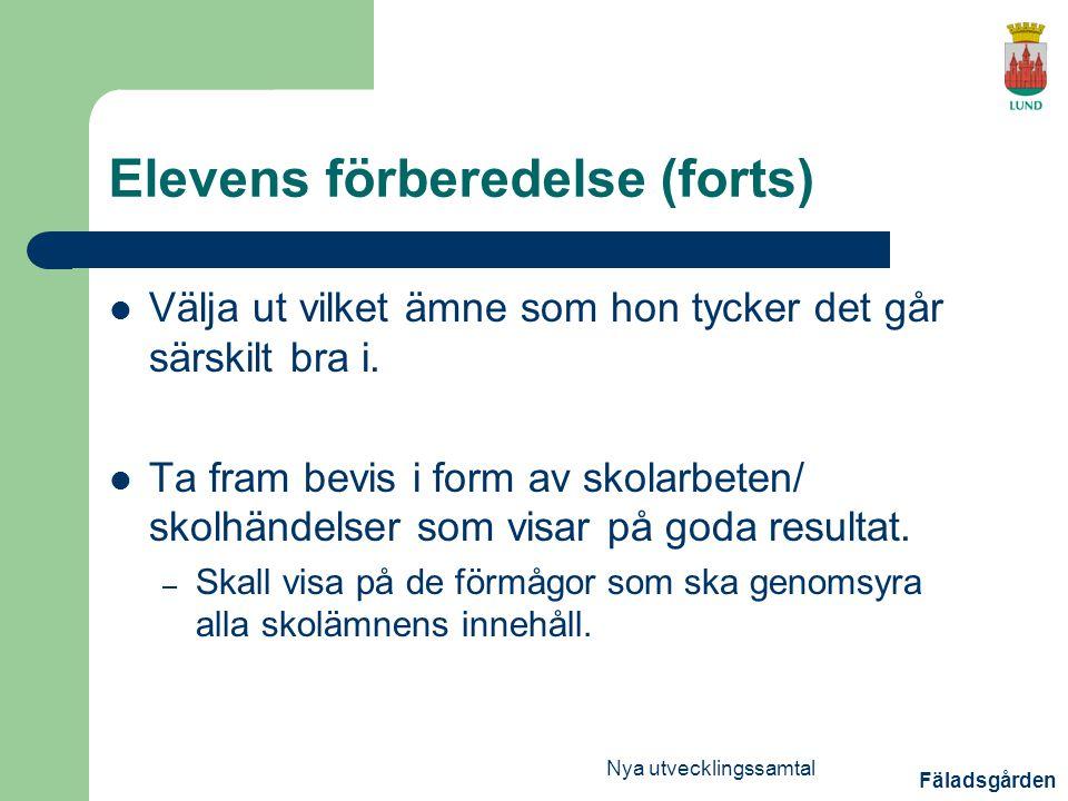 Fäladsgården Nya utvecklingssamtal Elevens förberedelse (forts) Välja ut vilket ämne som hon tycker det går särskilt bra i.
