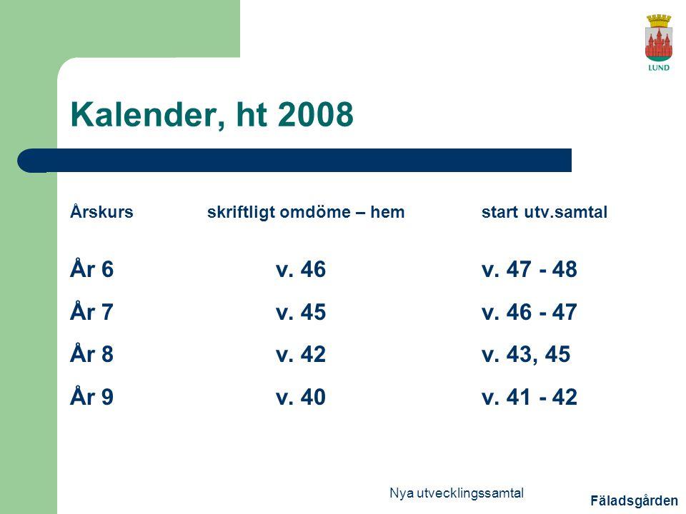 Fäladsgården Nya utvecklingssamtal Kalender, ht 2008 Årskursskriftligt omdöme – hemstart utv.samtal År 6v.