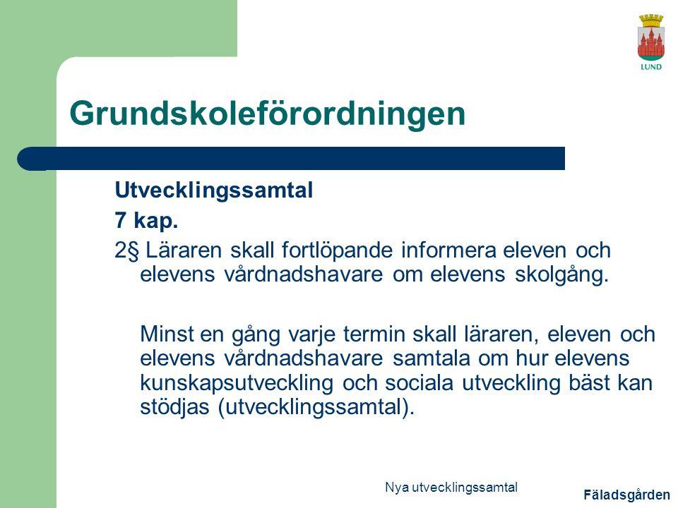 Fäladsgården Nya utvecklingssamtal Grundskoleförordningen Utvecklingssamtal 7 kap.
