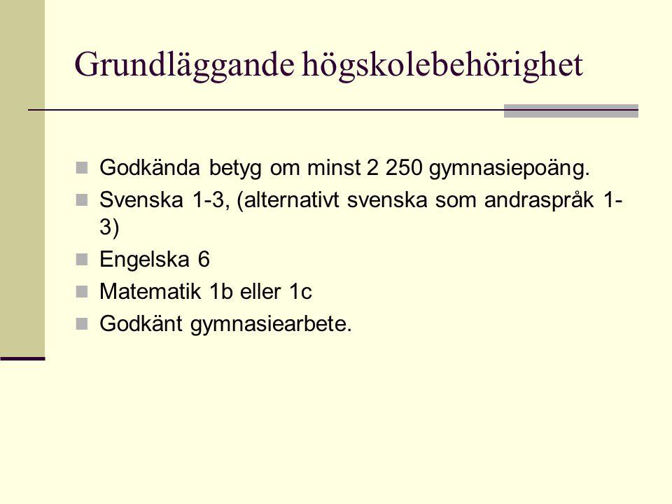 Grundläggande högskolebehörighet Godkända betyg om minst 2 250 gymnasiepoäng. Svenska 1-3, (alternativt svenska som andraspråk 1- 3) Engelska 6 Matema