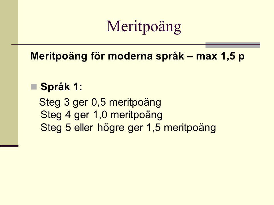 Meritpoäng Meritpoäng för moderna språk – max 1,5 p Språk 1: Steg 3 ger 0,5 meritpoäng Steg 4 ger 1,0 meritpoäng Steg 5 eller högre ger 1,5 meritpoäng