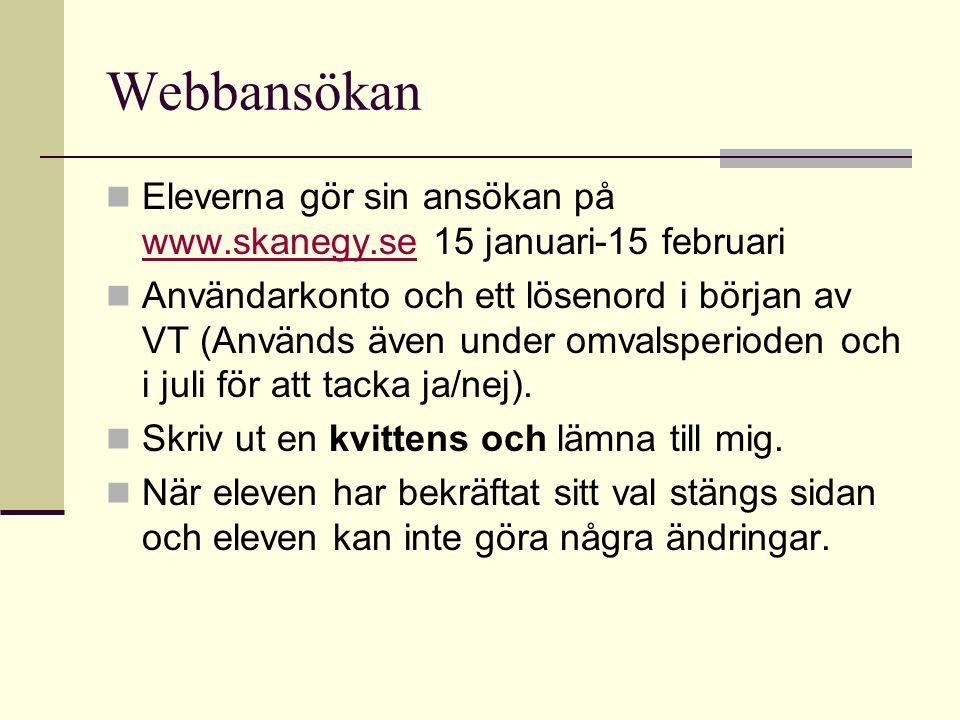 Webbansökan Eleverna gör sin ansökan på www.skanegy.se 15 januari-15 februari www.skanegy.se Användarkonto och ett lösenord i början av VT (Används äv