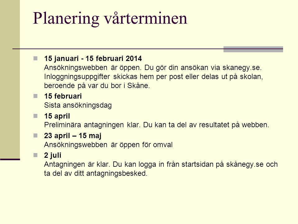 Planering vårterminen 15 januari - 15 februari 2014 Ansökningswebben är öppen. Du gör din ansökan via skanegy.se. Inloggningsuppgifter skickas hem per