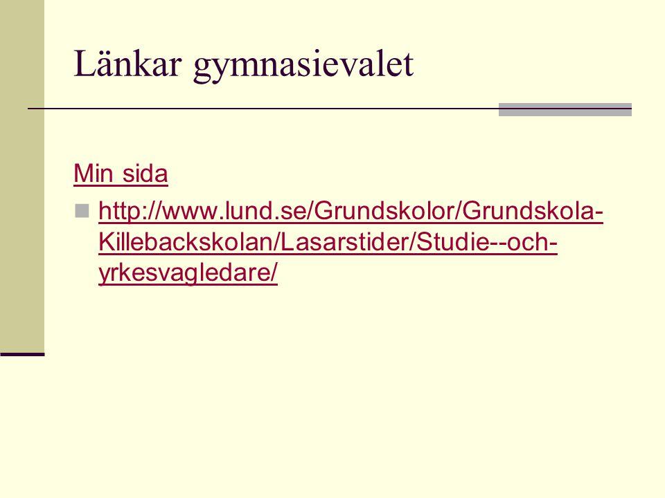 Länkar gymnasievalet Min sida http://www.lund.se/Grundskolor/Grundskola- Killebackskolan/Lasarstider/Studie--och- yrkesvagledare/ http://www.lund.se/G