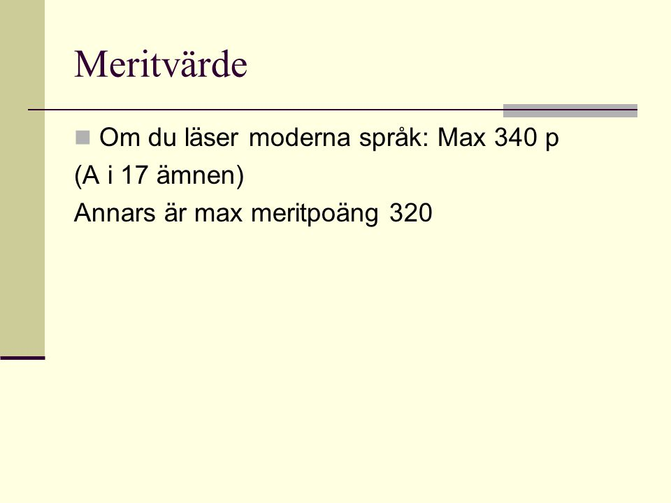 Meritvärde Om du läser moderna språk: Max 340 p (A i 17 ämnen) Annars är max meritpoäng 320