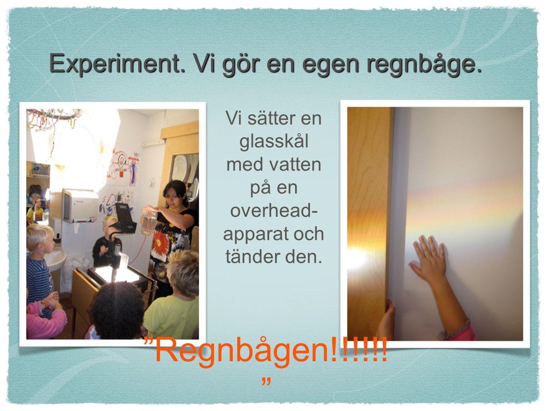 """Experiment. Vi gör en egen regnbåge. Vi sätter en glasskål med vatten på en overhead- apparat och tänder den. """"Regnbågen!!!!!! """""""